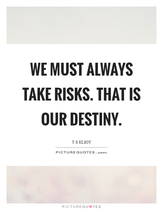 We must always take risks. That is our destiny Picture Quote #1