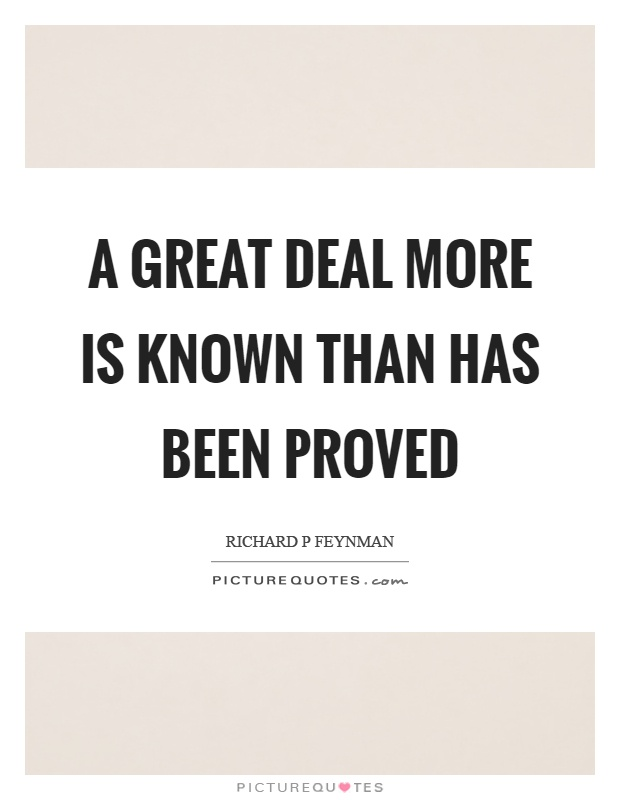 A great deal more is known than has been proved Picture Quote #1
