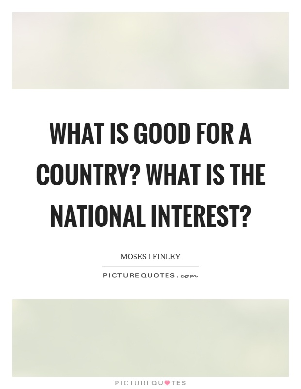 What is good for a country? What is the national interest? Picture Quote #1