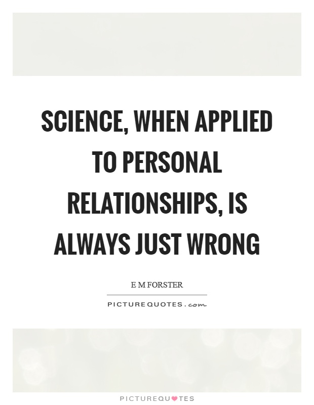 Science, when applied to personal relationships, is always just wrong Picture Quote #1
