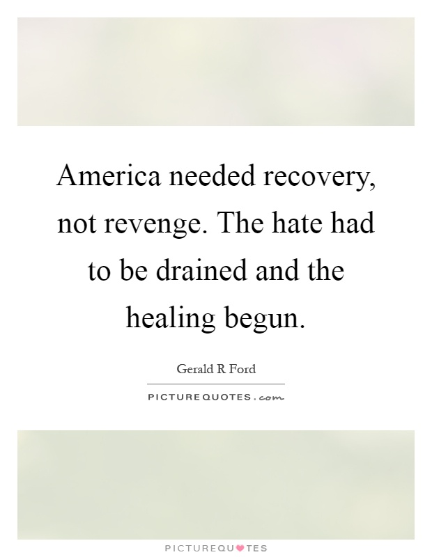 America needed recovery, not revenge. The hate had to be drained and the healing begun Picture Quote #1