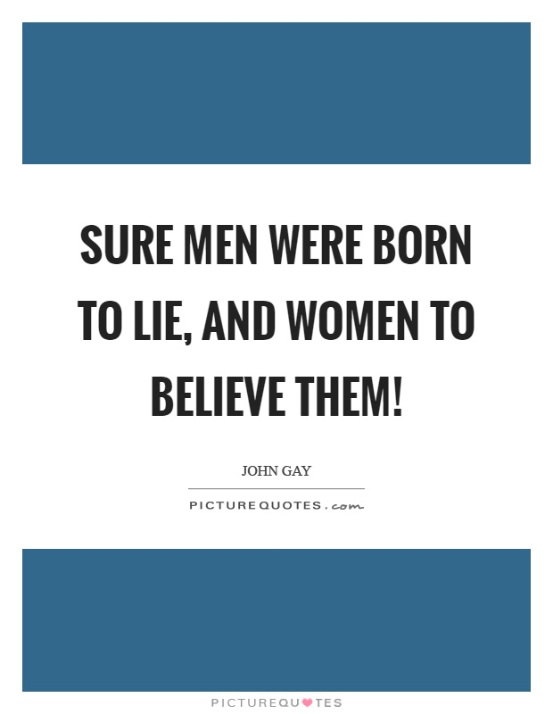 Sure men were born to lie, and women to believe them! Picture Quote #1