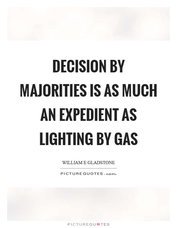 Decision by majorities is as much an expedient as lighting by gas Picture Quote #1