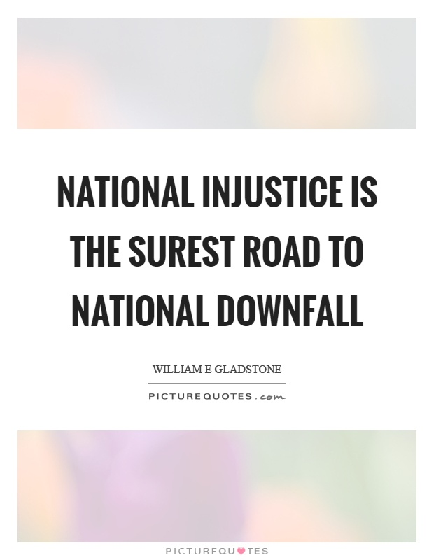 National injustice is the surest road to national downfall Picture Quote #1