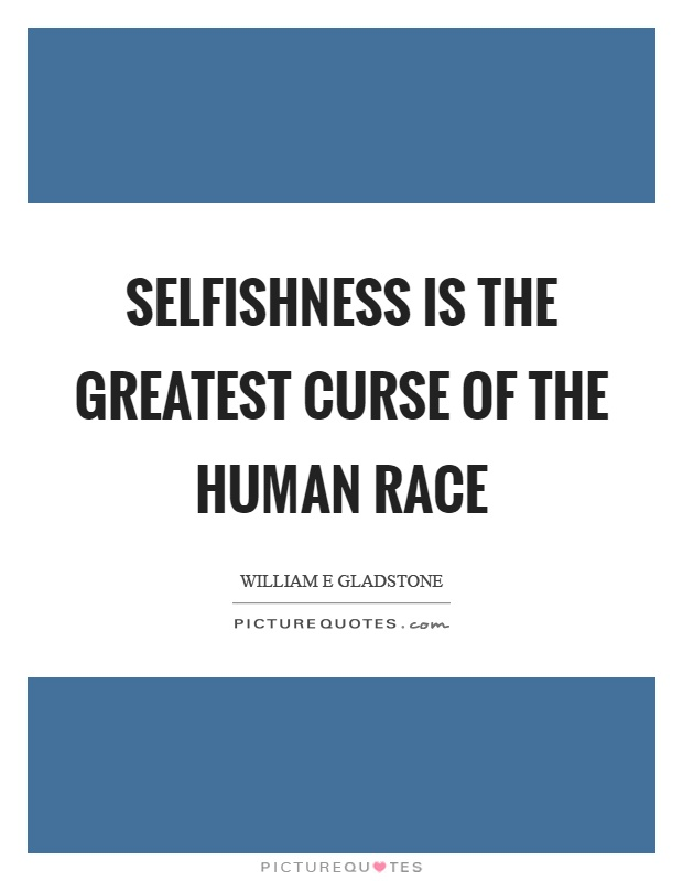 individual greed and selfishness Greed quotes from brainyquote, an extensive collection of quotations by famous authors, celebrities, and newsmakers.