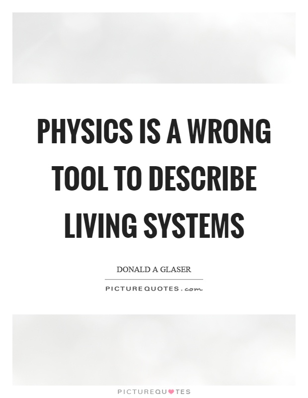 Physics is a wrong tool to describe living systems Picture Quote #1