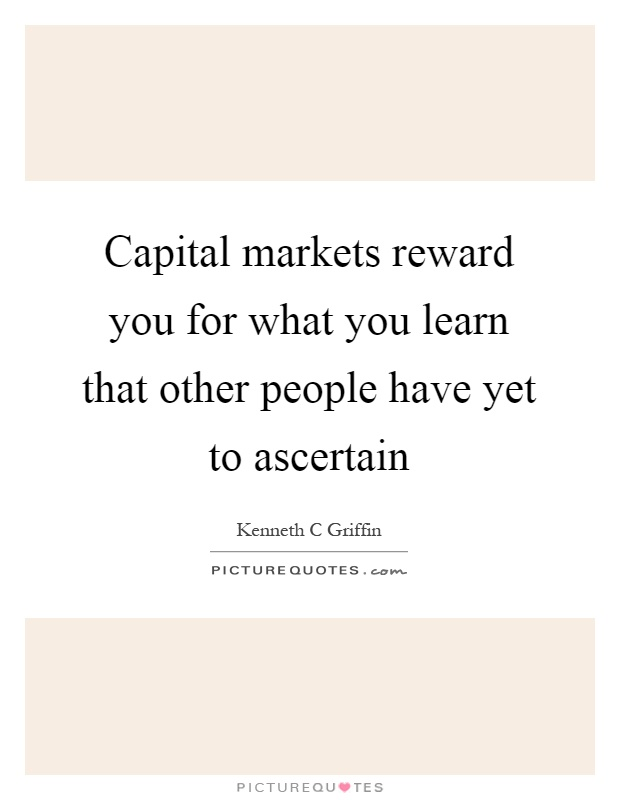 Capital markets reward you for what you learn that other people have yet to ascertain Picture Quote #1