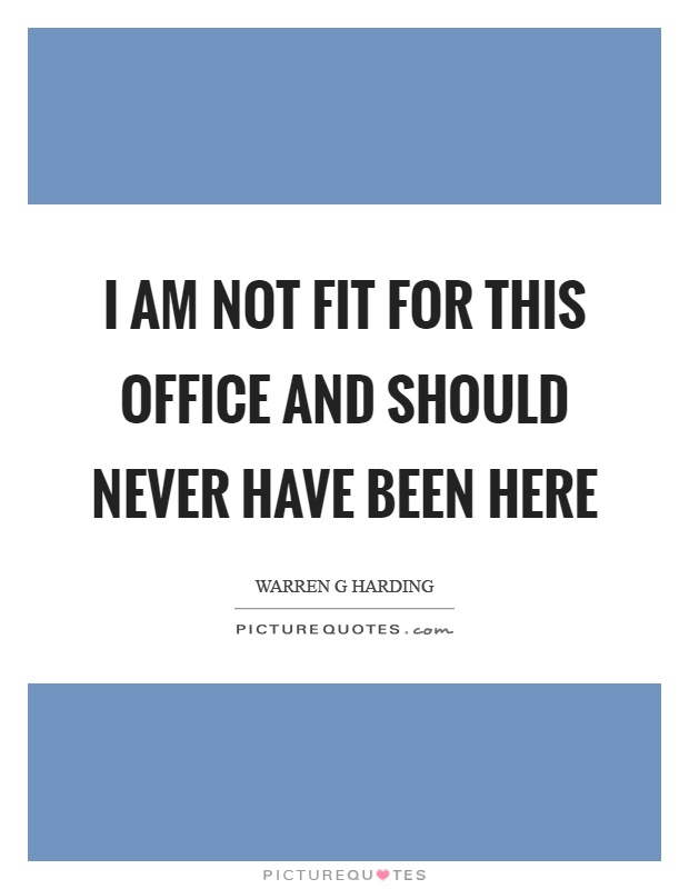 I am not fit for this office and should never have been here Picture Quote #1