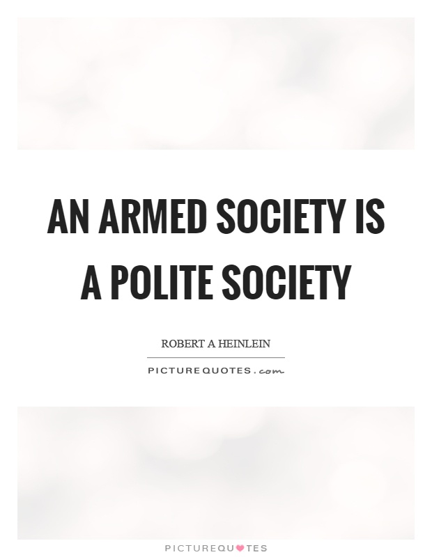 An armed society is a polite society Picture Quote #1