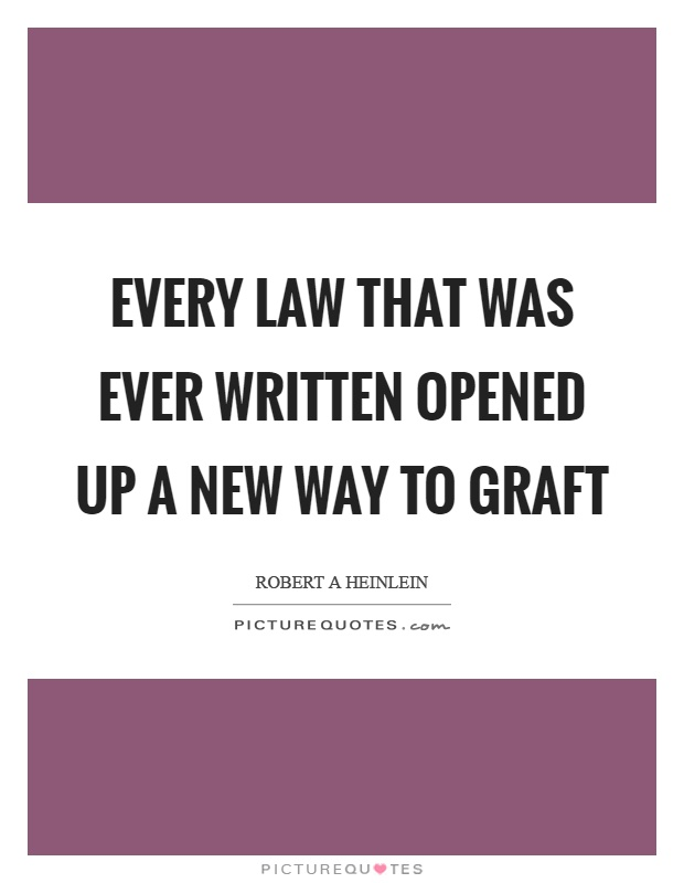Every law that was ever written opened up a new way to graft Picture Quote #1