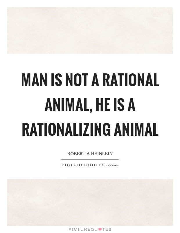 Man is not a rational animal, he is a rationalizing animal Picture Quote #1