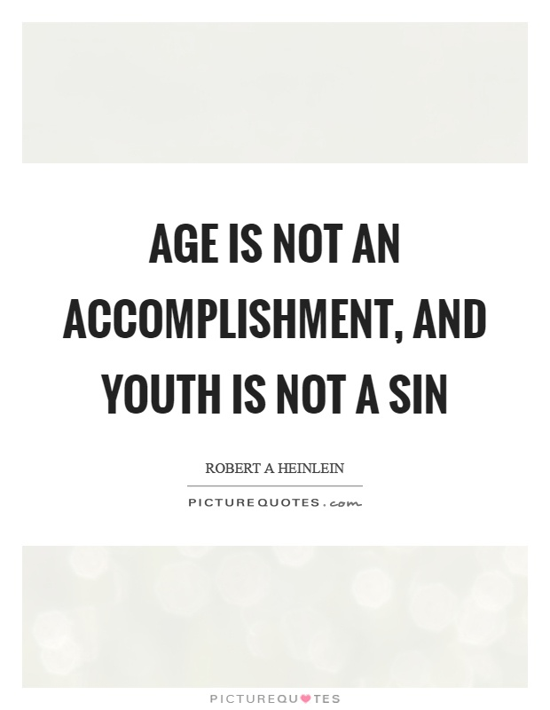 Age is not an accomplishment, and youth is not a sin Picture Quote #1