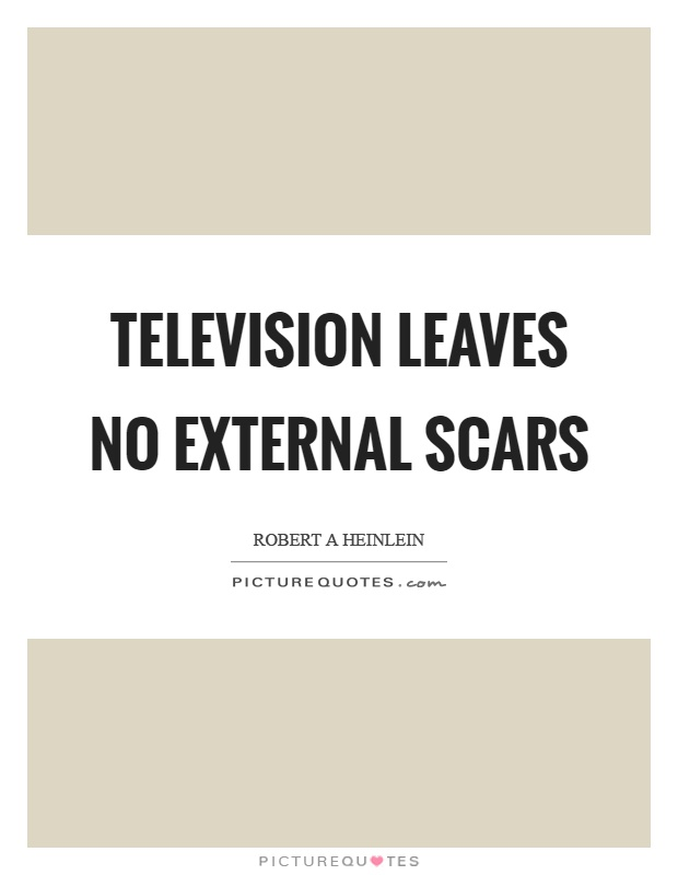 Television leaves no external scars Picture Quote #1