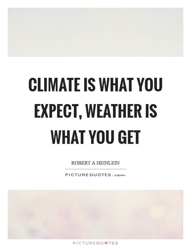 Climate is what you expect, weather is what you get Picture Quote #1