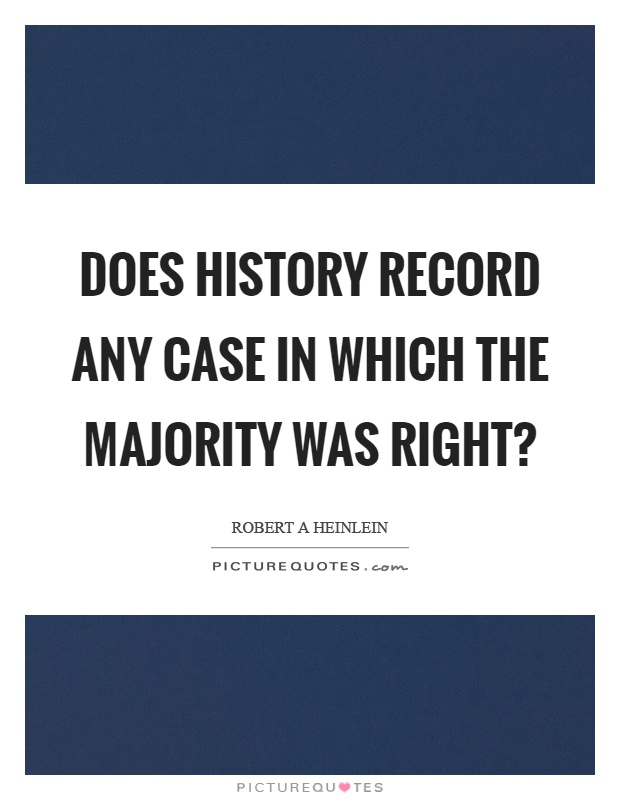 Does history record any case in which the majority was right? Picture Quote #1