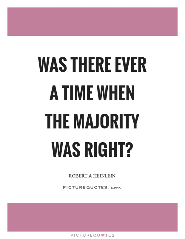 Was there ever a time when the majority was right? Picture Quote #1