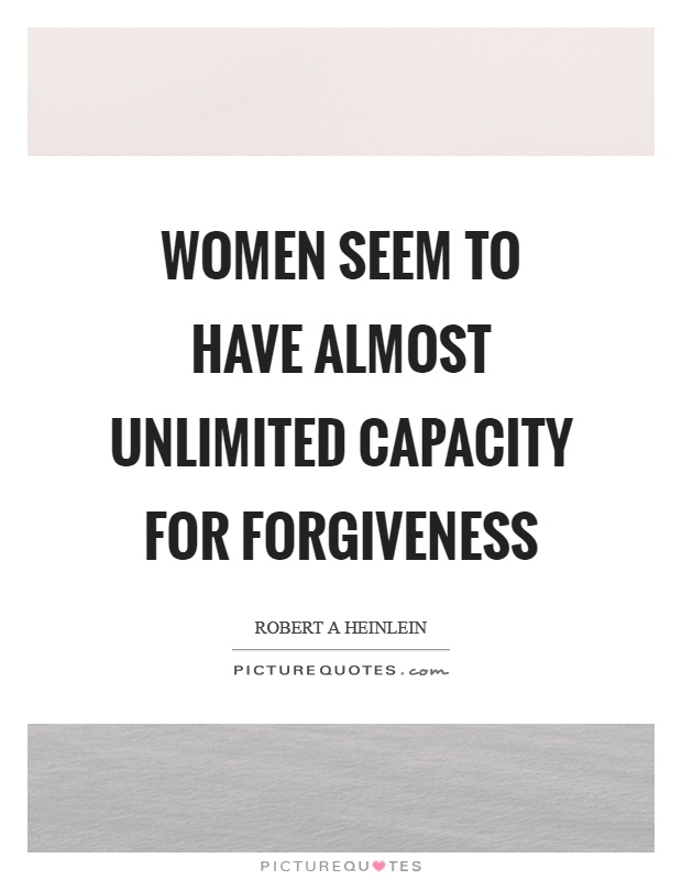Women seem to have almost unlimited capacity for forgiveness Picture Quote #1