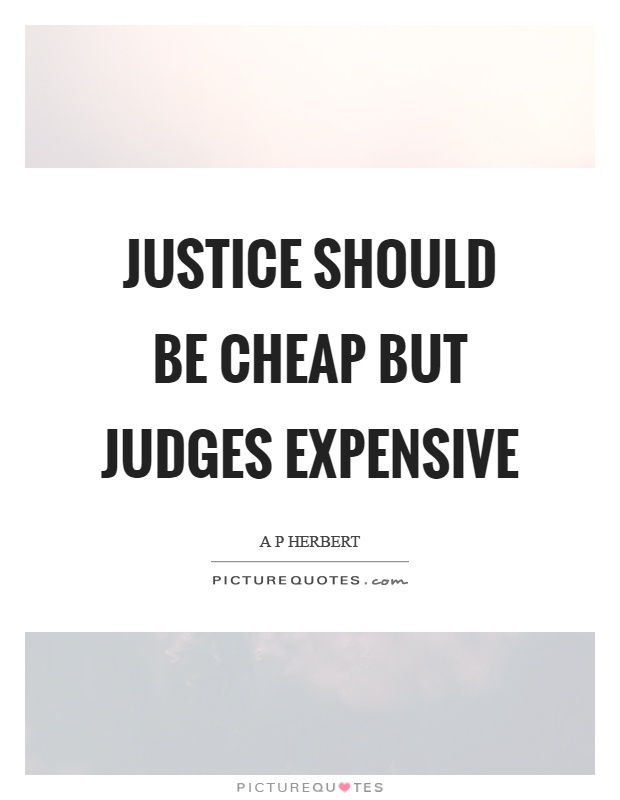 Justice should be cheap but judges expensive Picture Quote #1