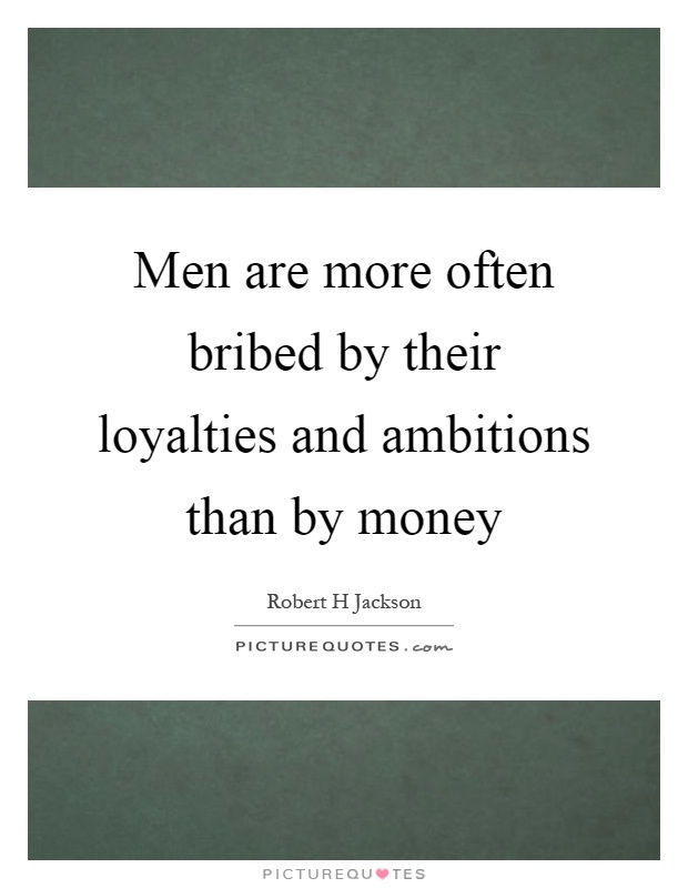 Men are more often bribed by their loyalties and ambitions than by money Picture Quote #1