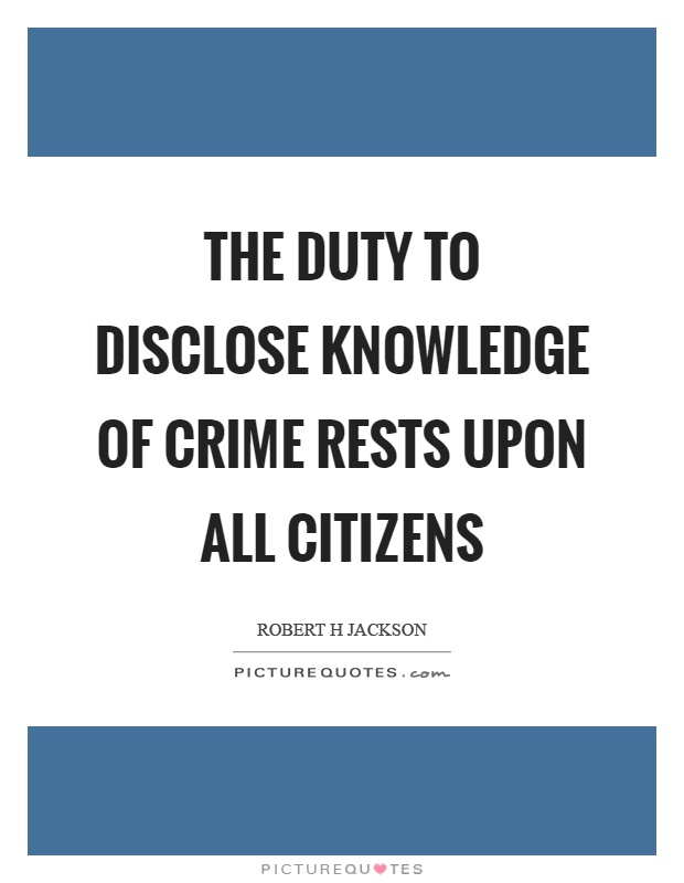 The duty to disclose knowledge of crime rests upon all citizens Picture Quote #1