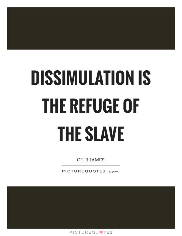 Dissimulation is the refuge of the slave Picture Quote #1