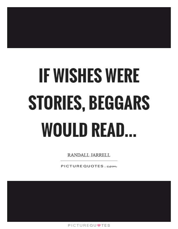 If wishes were stories, beggars would read Picture Quote #1