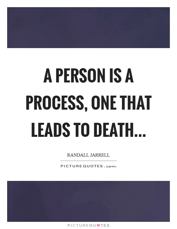 A person is a process, one that leads to death Picture Quote #1