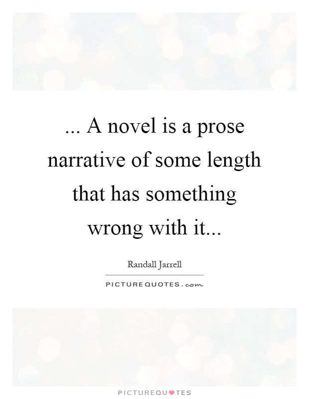 ... A novel is a prose narrative of some length that has something wrong with it Picture Quote #1