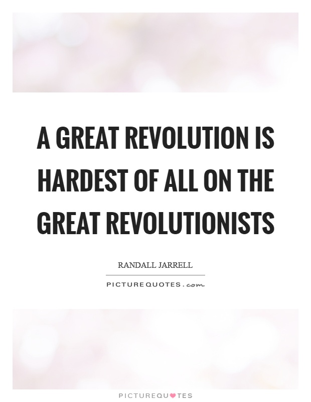 A great revolution is hardest of all on the great revolutionists Picture Quote #1