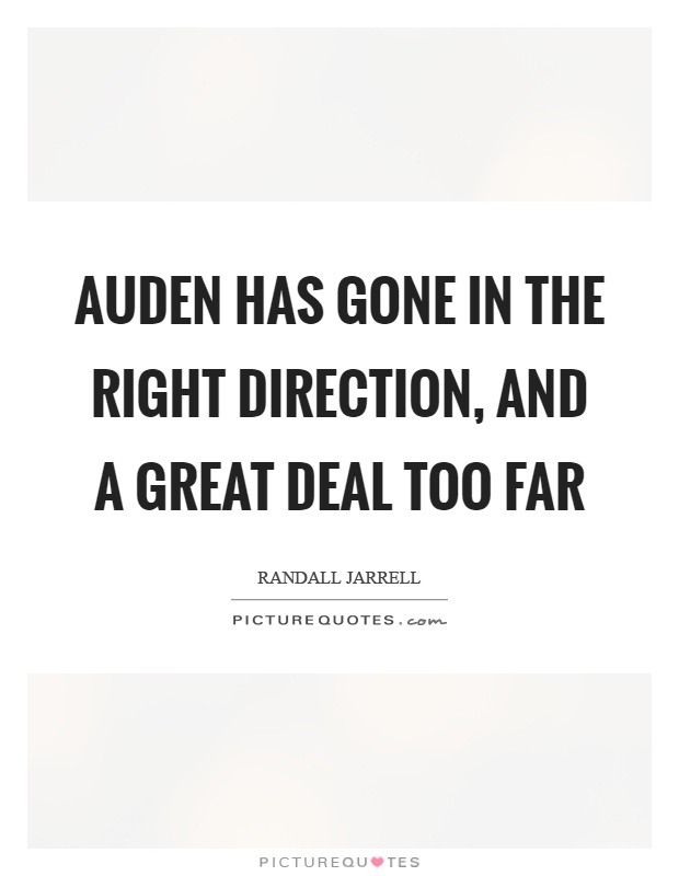 Auden has gone in the right direction, and a great deal too far Picture Quote #1