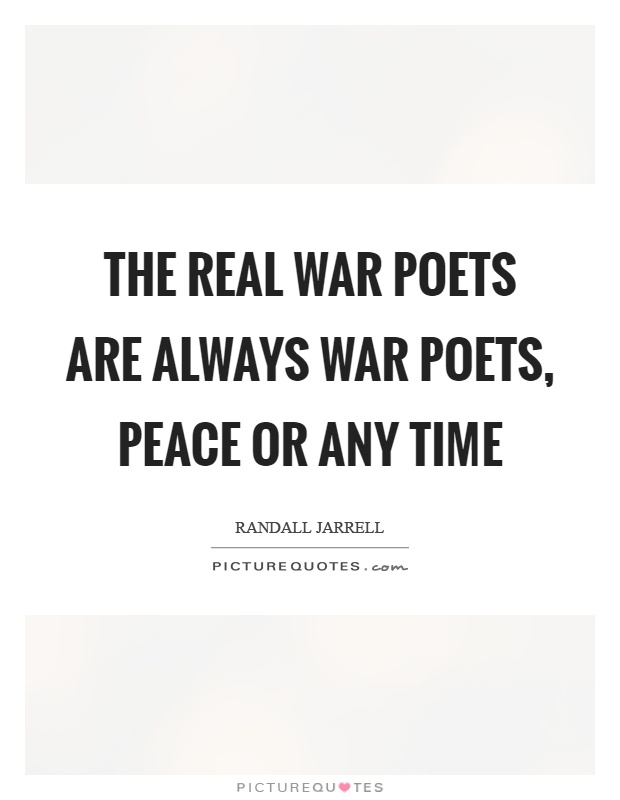 The real war poets are always war poets, peace or any time Picture Quote #1