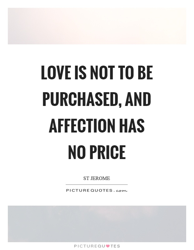 Love is not to be purchased, and affection has no price Picture Quote #1