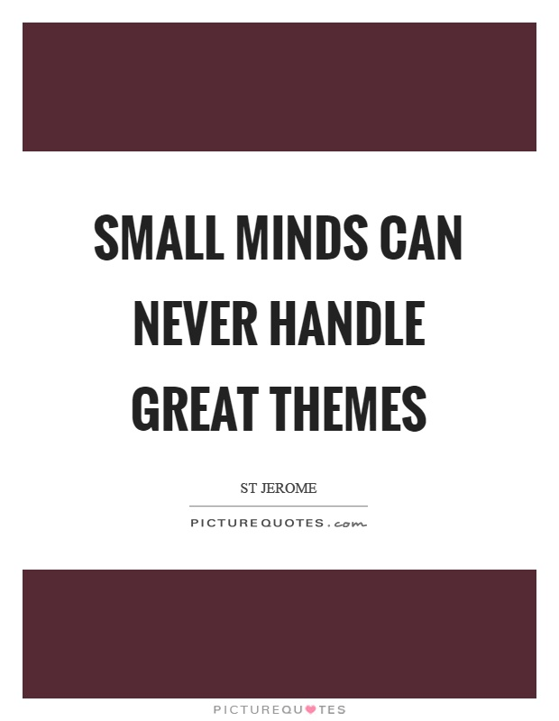Small minds can never handle great themes Picture Quote #1