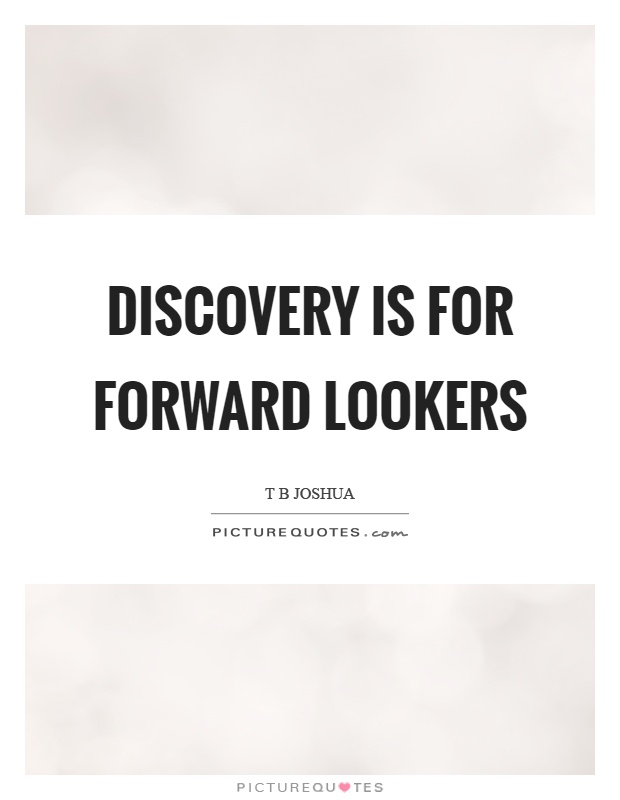 Discovery is for forward lookers Picture Quote #1