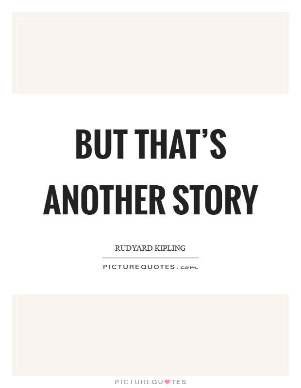 But that's another story Picture Quote #1