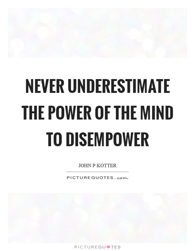 Never underestimate the power of the mind to disempower Picture Quote #1