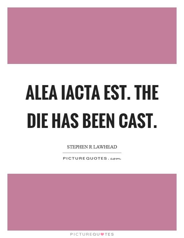 Alea iacta est. The die has been cast Picture Quote #1