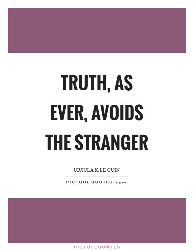 Truth, as ever, avoids the stranger Picture Quote #1