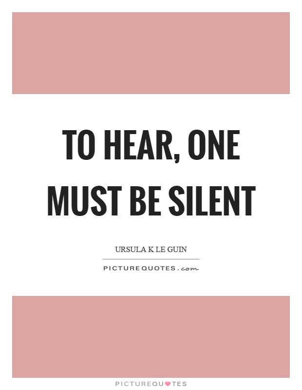 To hear, one must be silent Picture Quote #1