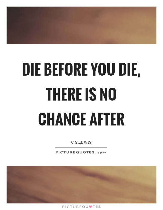 Die before you die, there is no chance after Picture Quote #1