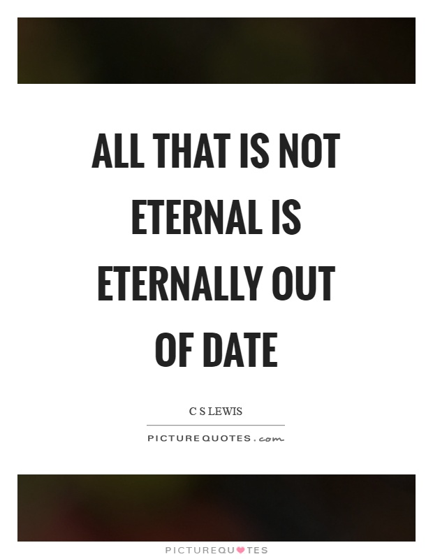 All that is not eternal is eternally out of date Picture Quote #1