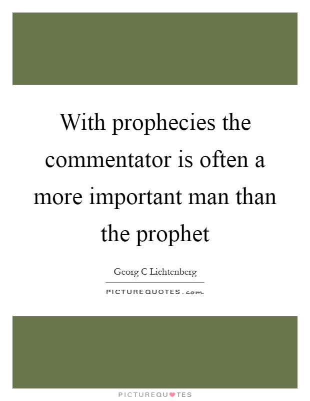 With prophecies the commentator is often a more important man than the prophet Picture Quote #1