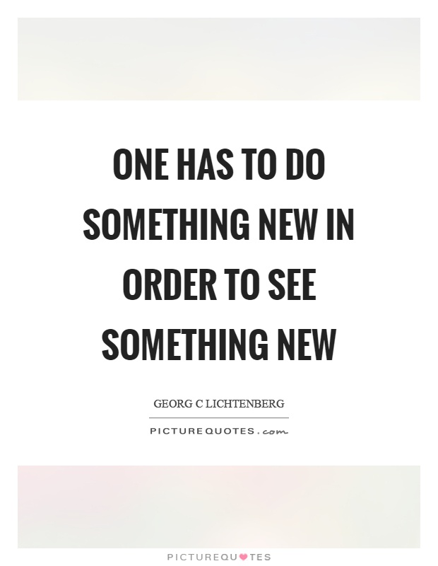 One has to do something new in order to see something new Picture Quote #1