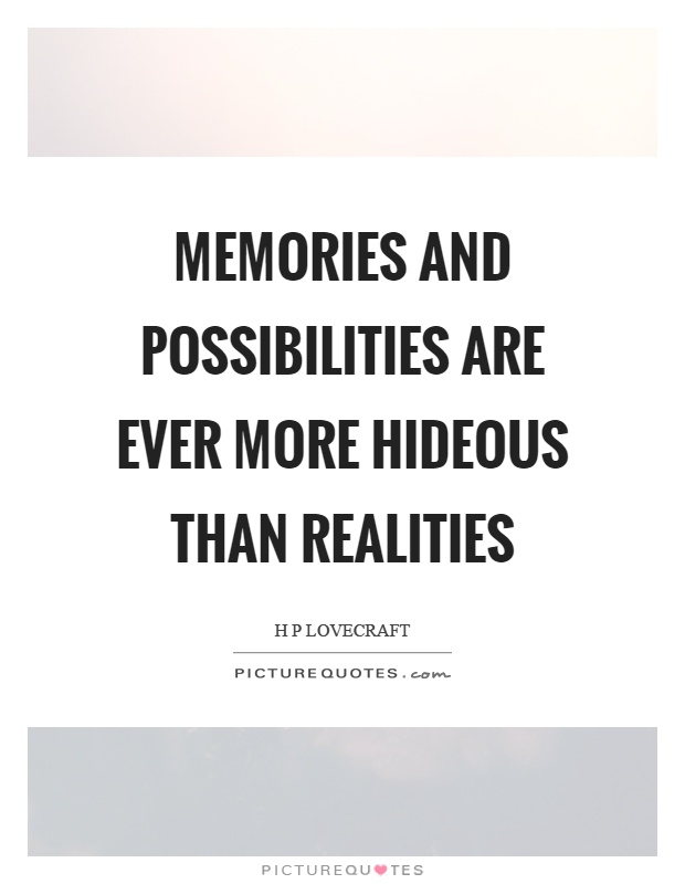 Memories and possibilities are ever more hideous than realities Picture Quote #1