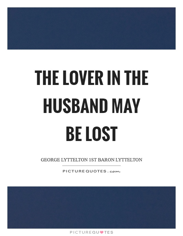 The lover in the husband may be lost Picture Quote #1