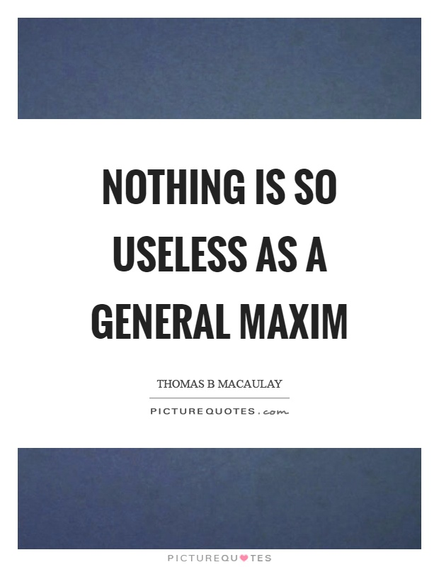 Nothing is so useless as a general maxim Picture Quote #1