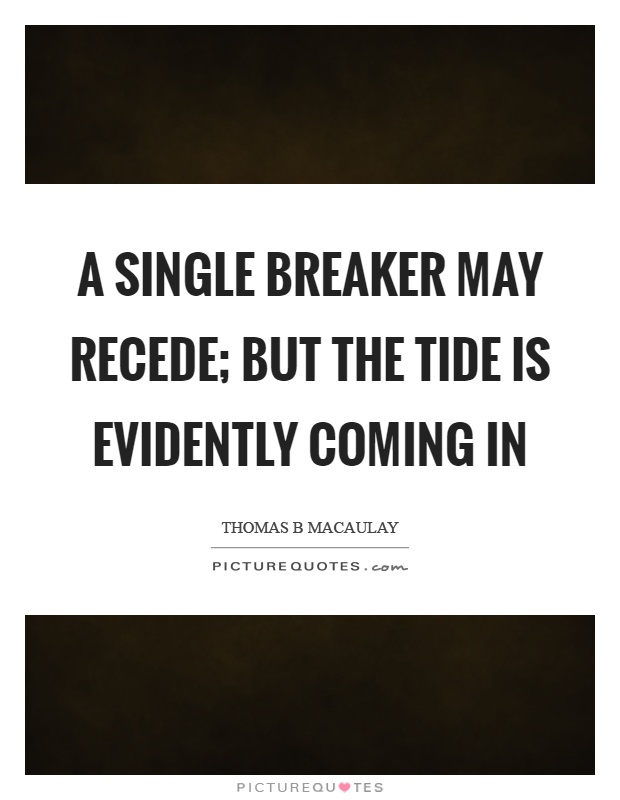 A single breaker may recede; but the tide is evidently coming in Picture Quote #1