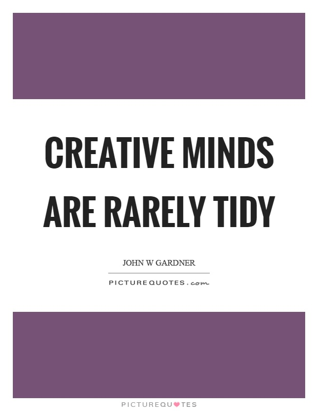 Creative minds are rarely tidy Picture Quote #1