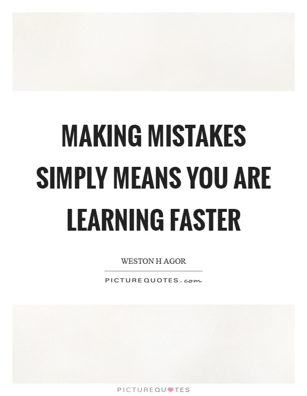 Making mistakes simply means you are learning faster Picture Quote #1