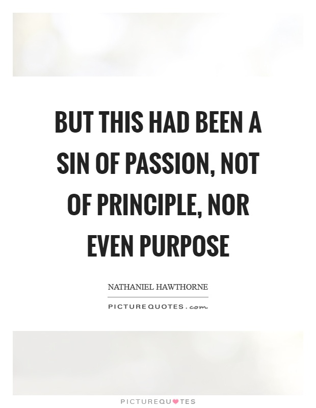 But this had been a sin of passion, not of principle, nor even purpose Picture Quote #1